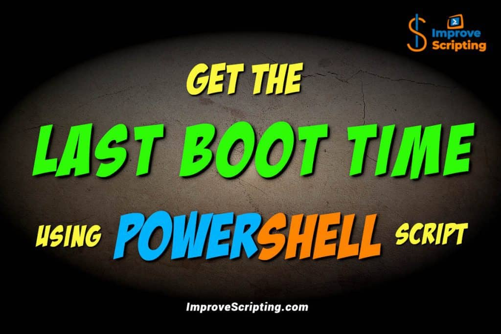 Get The Last Boot Time Using PowerShell Script